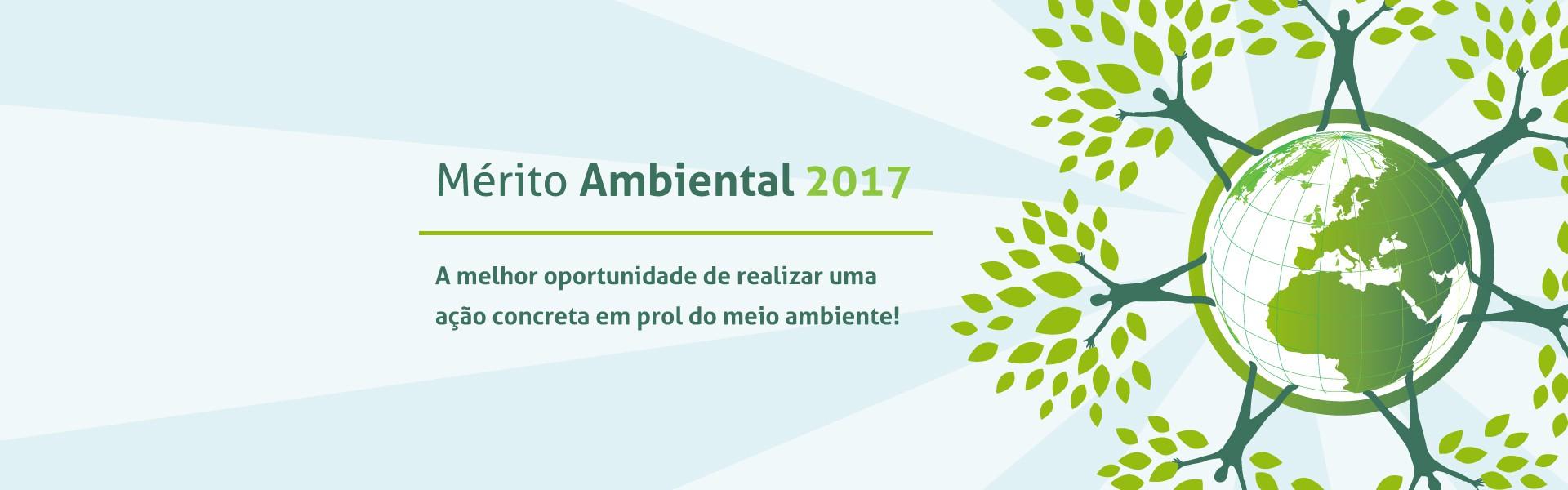 Mérito Ambiental - 2017 - A melhor oportunidade de realizar uma ação concreta em prol do meio ambiente!